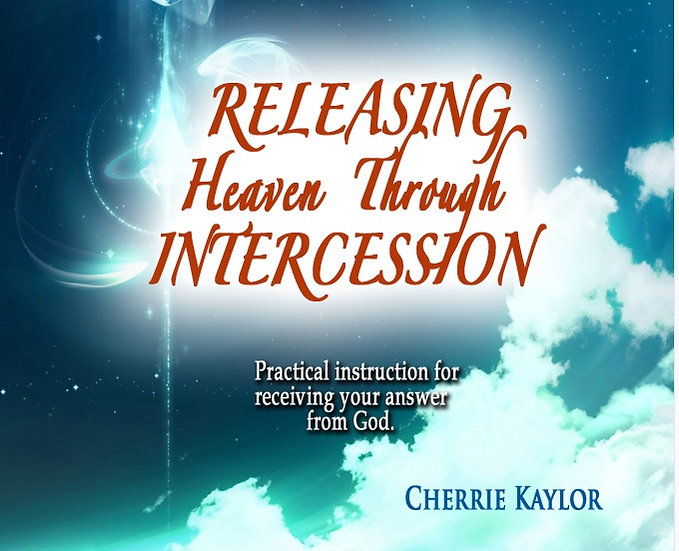 Releasing Heaven Through Intercession