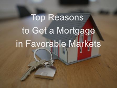 Top Reasons to Get a Mortgage in Favorable Markets