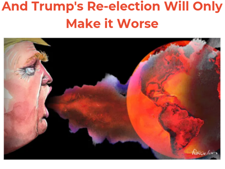 Our Environment is in Danger... And Trumps Re-election Will Just Make it Worse