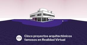 Cinco obras arquitectónicas famosas en Realidad Virtual