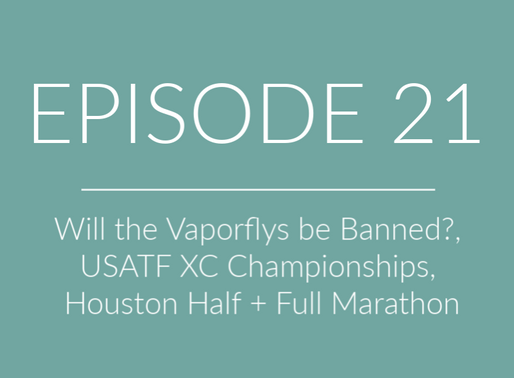 EPISODE 21: Will the Vaporflys be Banned?, USATF XC Championships, Houston Half + Full Marathon