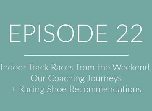 EPISODE 22: Indoor Track Races from the Weekend, Our Coaching Journeys and Racing Shoe Recs