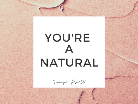 You're a Natural!