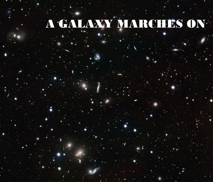 A GALAXY MARCHES ON