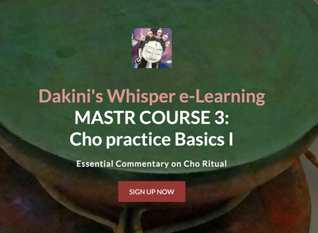MASTER COURSE 3 - Cho Practice Basics I              Chö Whispered From the Mount of Bliss -