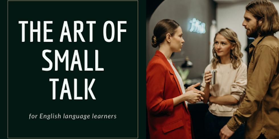 The art of small talk-POSTPONED!!