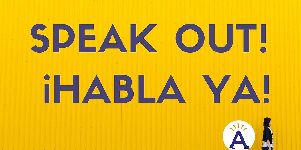 Speak out! ¡Habla ya!