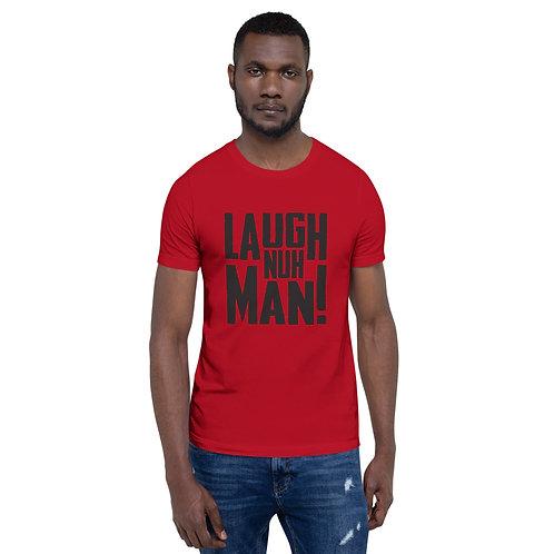Laugh Nuh Man! T-Shirt