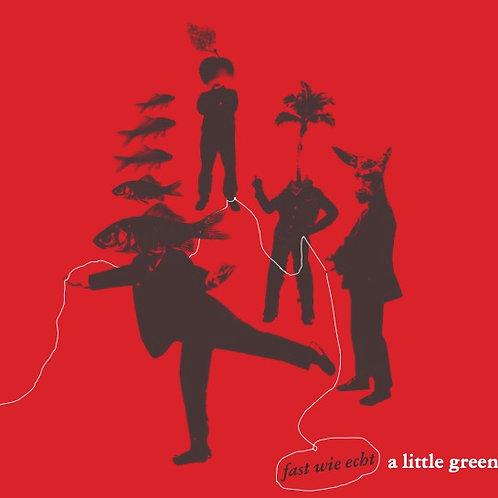 A LITTLE GREEN - Fast wie echt