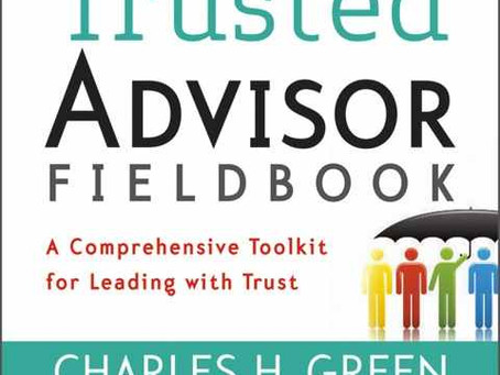 """""""THE TRUSTED ADVISOR FIELDBOOK"""" by Charles H. Green and Andrea P. Howe"""