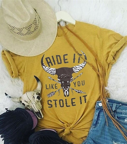 Ride it like you stole it Tee