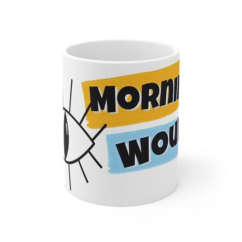 Morning Would 11oz Mug
