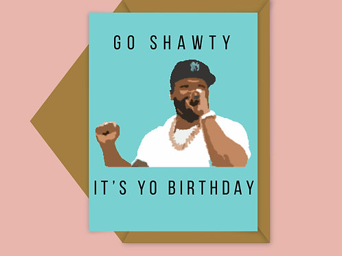 go shawty; it's yo birthday