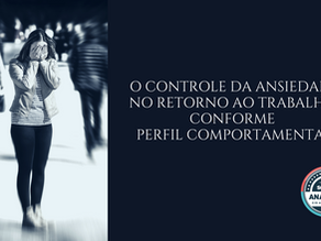 O controle da ansiedade no retorno ao trabalho, conforme perfil comportamental