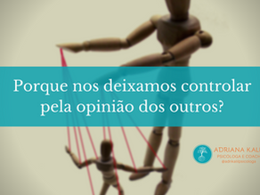 Porque nos deixamos controlar pela opinião dos outros?