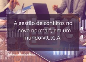"""A gestão de conflitos no """"novo normal"""", em um mundo V.U.C.A."""