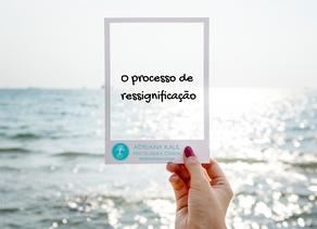 O Processo de Ressignificação