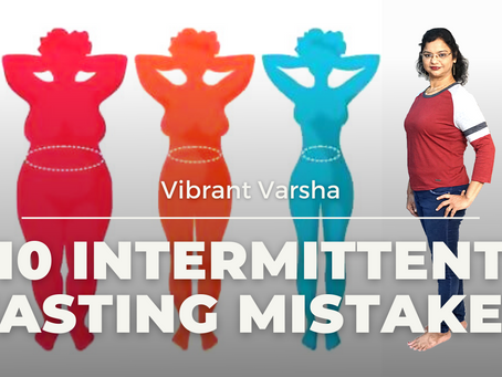 Weight Loss: 10 Most Common Intermittent Fasting Mistakes | Vibrant Varsha