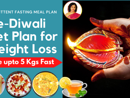 Pre-Diwali Diet Plan for Weight Loss | Intermittent Fasting Meal Plan
