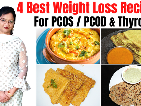 4 Best & Easy Weight Loss Recipes for PCOS / PCOD & Thyroid