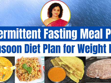 Monsoon Diet Plan for Weight Loss in Intermittent Fasting Pattern | Vibrant Varsha
