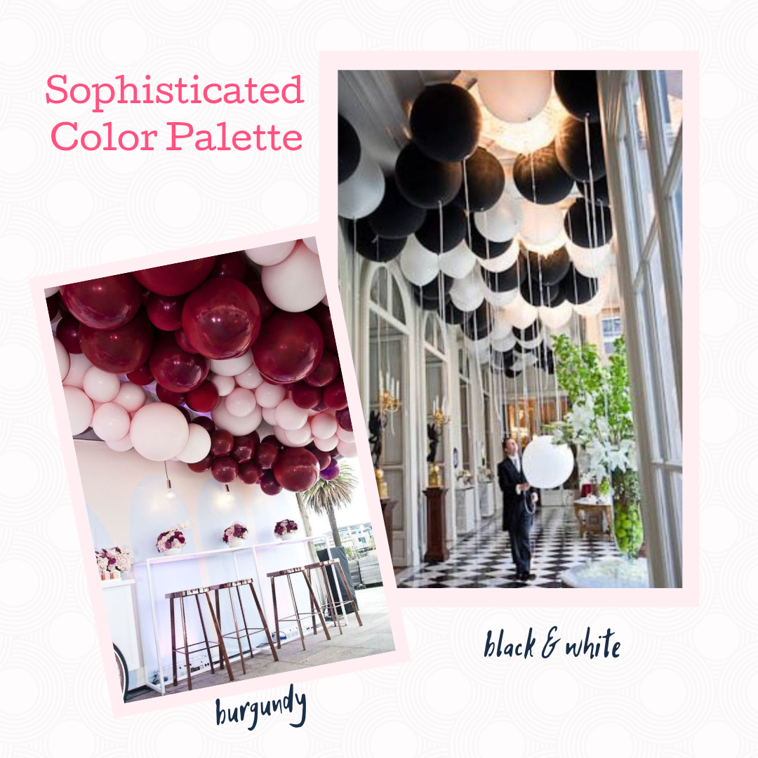 3. Sophisticated color palette:  The biggest thing that make your balloons look a little more appropriate for the 18+ crowd is choosing balloons in a more grown-up selection of colors.  Avoid mixing too many primary colors or any other mix of bright colors and instead select balloons in rich jewel tones or classic neutrals.  Another option is to pick balloons in a few shades of one color!