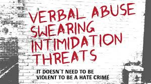 Hate crime poster which says: Verbal abuse, swearing, intimidation, threats. It doesn't need to be violent to be a hate crime