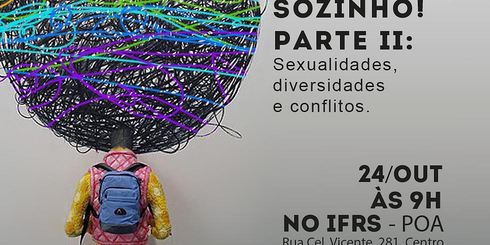 Você não está sozinho! Parte II: Sexualidades, diversidades e conflitos.
