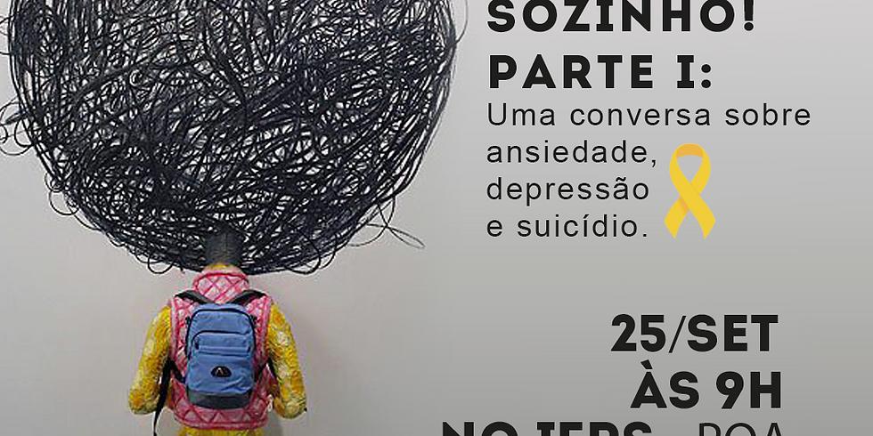 Você não está sozinho! Parte I: Uma conversa sobre ansiedade, depressão e suicídio.