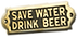 Save Water, Drink Beer. - Keg and Barrel