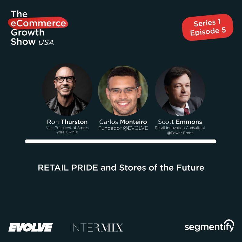 RETAIL PRIDE and Stores of the Future - Ron Thurston & Scott Emmons & Carlos Monteiro