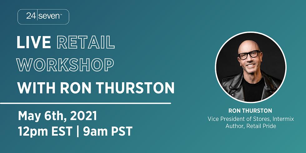 Live Retail Workshop with Ron Thurston