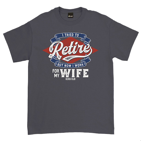 "Oldies Club, Tee Shirt ""I Tried To Retire"""