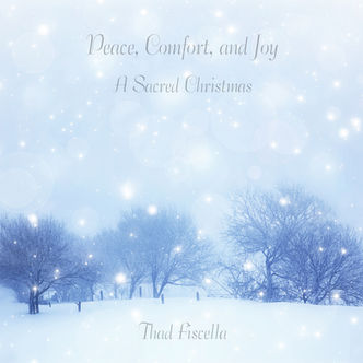 Peace, Comfort and Joy: A Sacred Christmas by Thad Fiscella