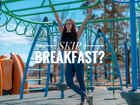 TO SKIP OR NOT TO SKIP BREAKFAST? (INTERMITTENT FASTING)