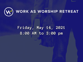 Waterbrook Hosts the Work as Worship Retreat Friday, May 14, 2021