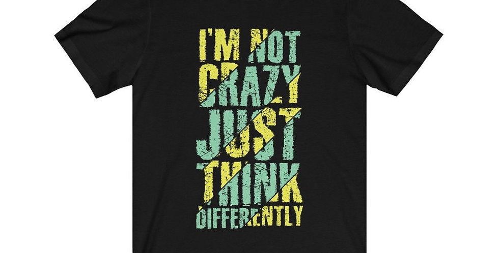 I Am Not Crazy Just Think Differently