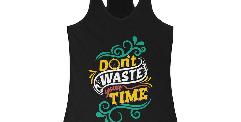 Don't Waste Your Time Racerback Tank Top