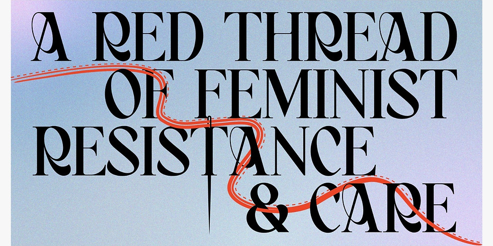Women's Strike Assembly: Red Threads of Resistance and Care
