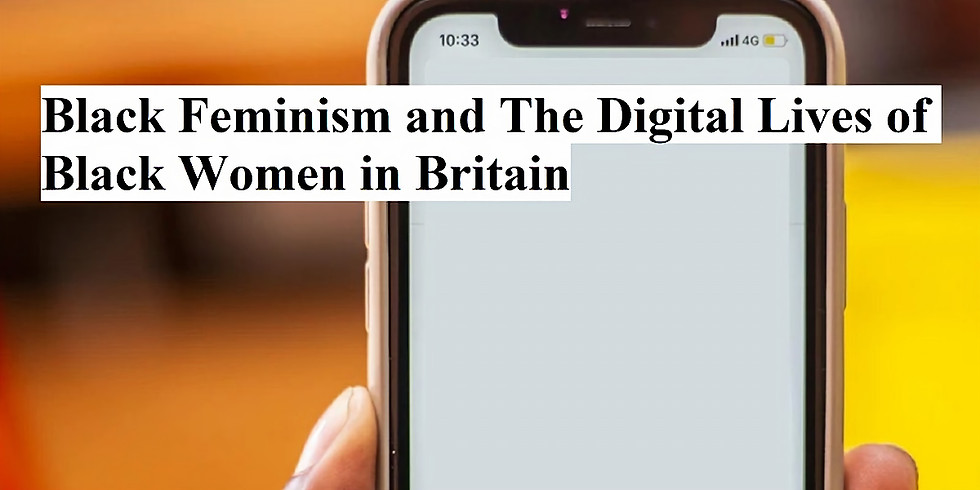 Black Feminism and The Digital Lives of Black Women in Britain