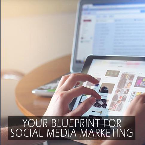 YOUR BLUEPRINT FOR SOCIAL MEDIA MARKETING
