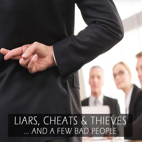 LIARS, CHEATS & THIEVES... AND A FEW BAD PEOPLE