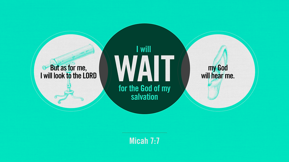 Micah 7_7 [widescreen].png