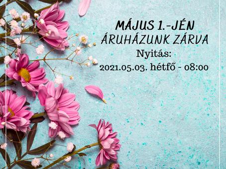 MÁJUS 1.-JÉN ÁRUHÁZAINK ZÁRVA