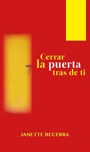 Cerrar la puerta tras de ti · Janette Becerra · Cuentos · Puerto Rico