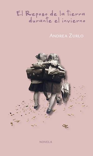 El Reposo de la tierra durante el invierno · Andrea Zurlo · Novela · Argentina