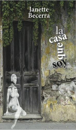 La casa que soy · Janette Becerra · Puerto Rico · Poesía
