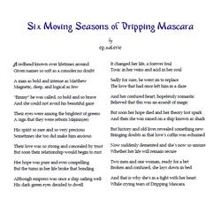 Six Moving Seasons of Dripping Mascara