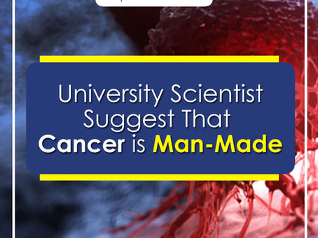 University of Manchester Scientist Suggest that Cancer is Man-Made