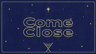 Come Close-Title.jpg
